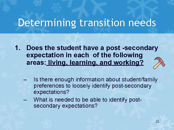 Determining transition needs 1. Does the student have a post -secondary expectation in each