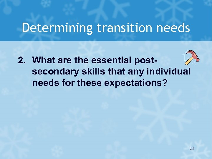 Determining transition needs 2. What are the essential postsecondary skills that any individual needs