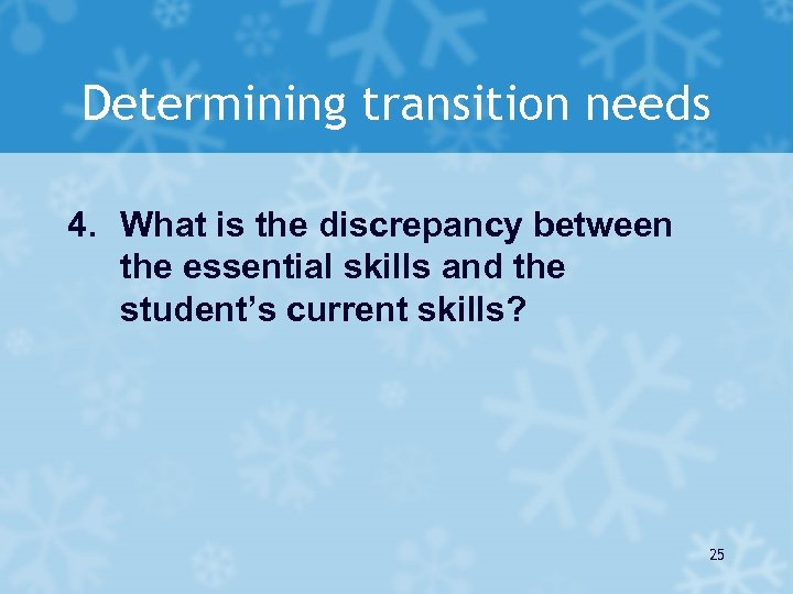 Determining transition needs 4. What is the discrepancy between the essential skills and the
