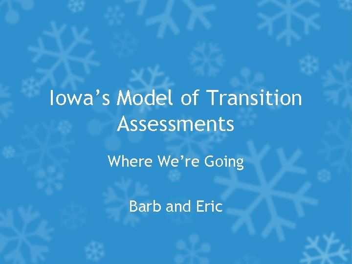 Iowa's Model of Transition Assessments Where We're Going Barb and Eric