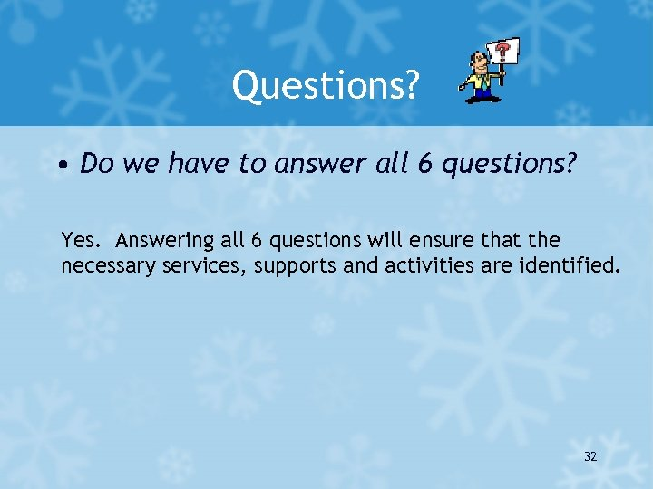 Questions? • Do we have to answer all 6 questions? Yes. Answering all 6