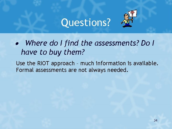 Questions? · Where do I find the assessments? Do I have to buy them?