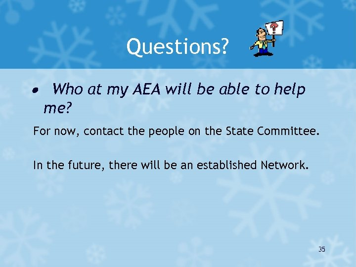 Questions? · Who at my AEA will be able to help me? For now,