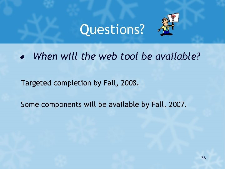 Questions? · When will the web tool be available? Targeted completion by Fall, 2008.