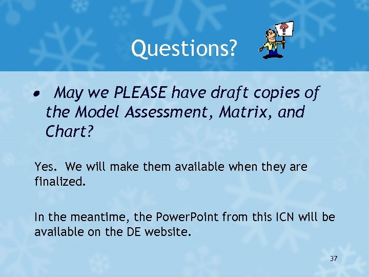 Questions? · May we PLEASE have draft copies of the Model Assessment, Matrix, and