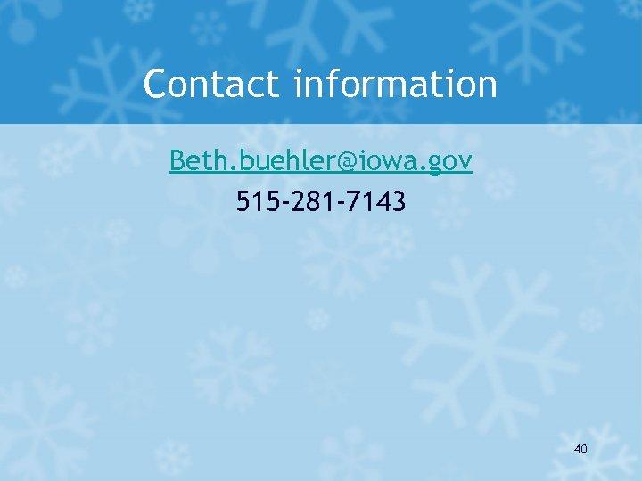 Contact information Beth. buehler@iowa. gov 515 -281 -7143 40