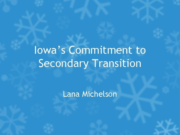 Iowa's Commitment to Secondary Transition Lana Michelson