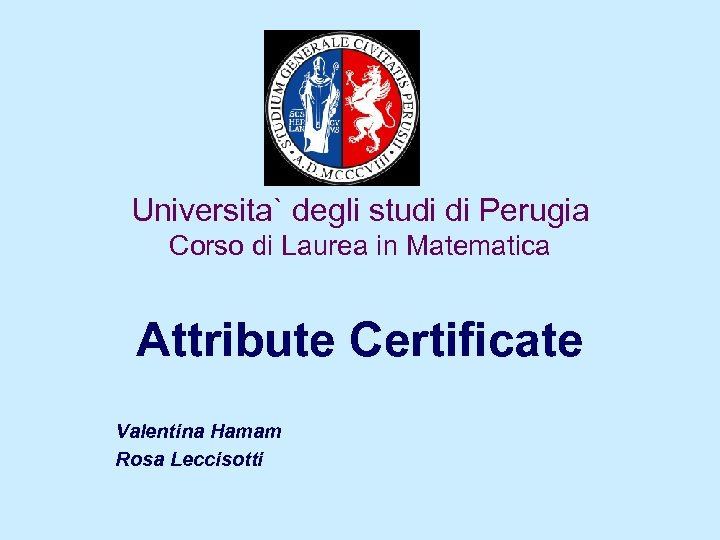 Universita` degli studi di Perugia Corso di Laurea in Matematica Attribute Certificate Valentina Hamam