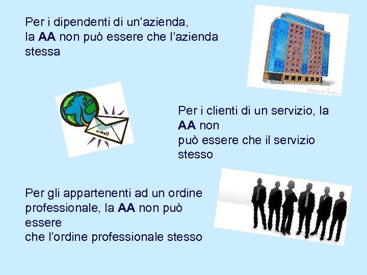 Per i dipendenti di un'azienda, la AA non può essere che l'azienda stessa Per