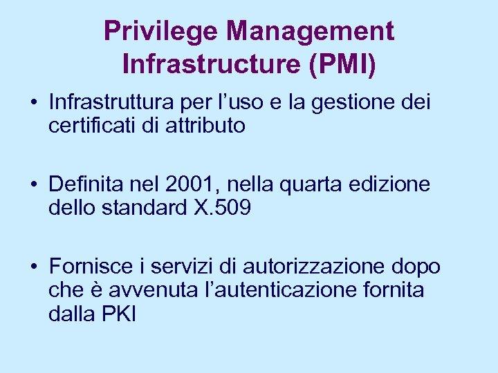 Privilege Management Infrastructure (PMI) • Infrastruttura per l'uso e la gestione dei certificati di