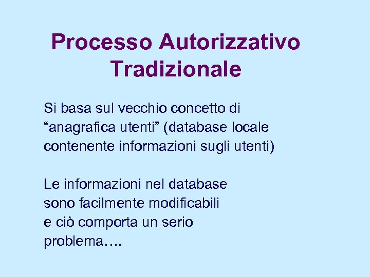 """Processo Autorizzativo Tradizionale Si basa sul vecchio concetto di """"anagrafica utenti"""" (database locale contenente"""