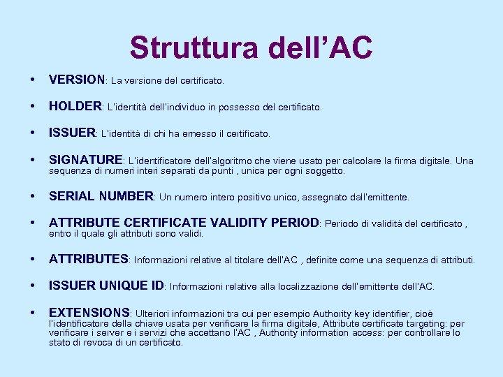 Struttura dell'AC • VERSION: La versione del certificato. • HOLDER: L'identità dell'individuo in possesso
