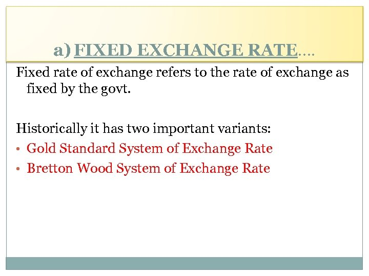 a) FIXED EXCHANGE RATE…. Fixed rate of exchange refers to the rate of exchange