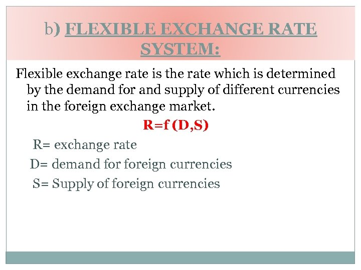 b) FLEXIBLE EXCHANGE RATE SYSTEM: Flexible exchange rate is the rate which is determined
