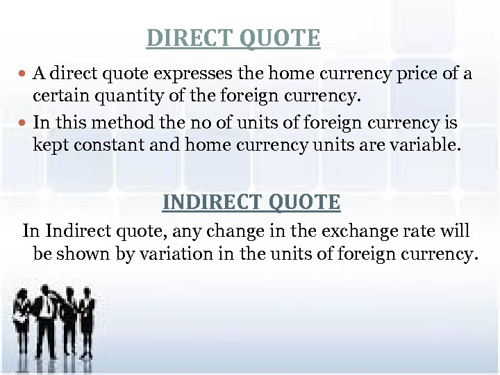 DIRECT QUOTE A direct quote expresses the home currency price of a certain quantity