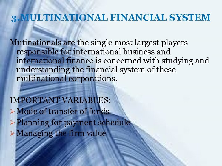3. MULTINATIONAL FINANCIAL SYSTEM Mutinationals are the single most largest players responsible for international