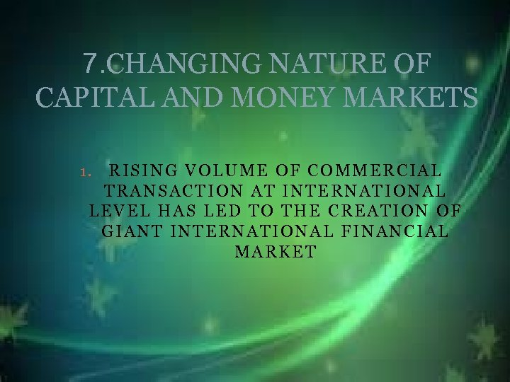 7. CHANGING NATURE OF CAPITAL AND MONEY MARKETS RISING VOLUME OF COMMERCIAL TRANSACTION AT