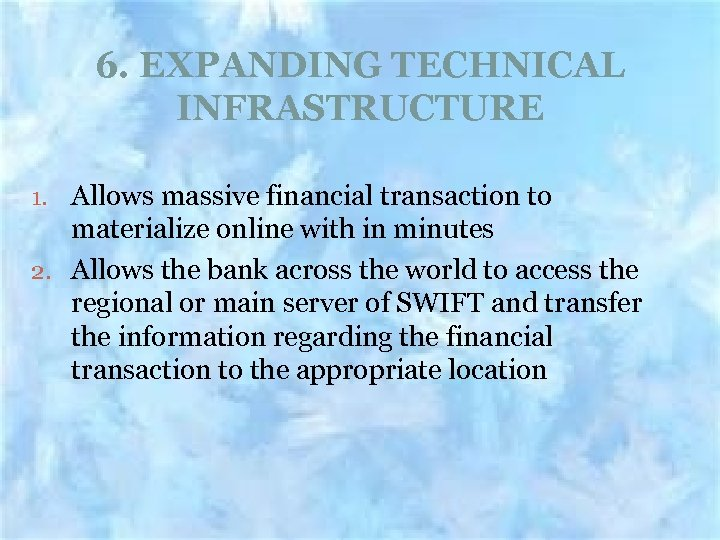 6. EXPANDING TECHNICAL INFRASTRUCTURE 1. Allows massive financial transaction to materialize online with in