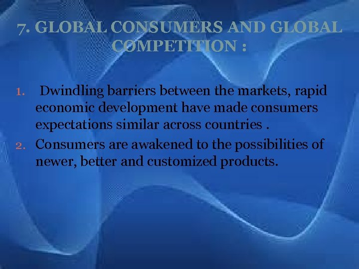 7. GLOBAL CONSUMERS AND GLOBAL COMPETITION : Dwindling barriers between the markets, rapid economic