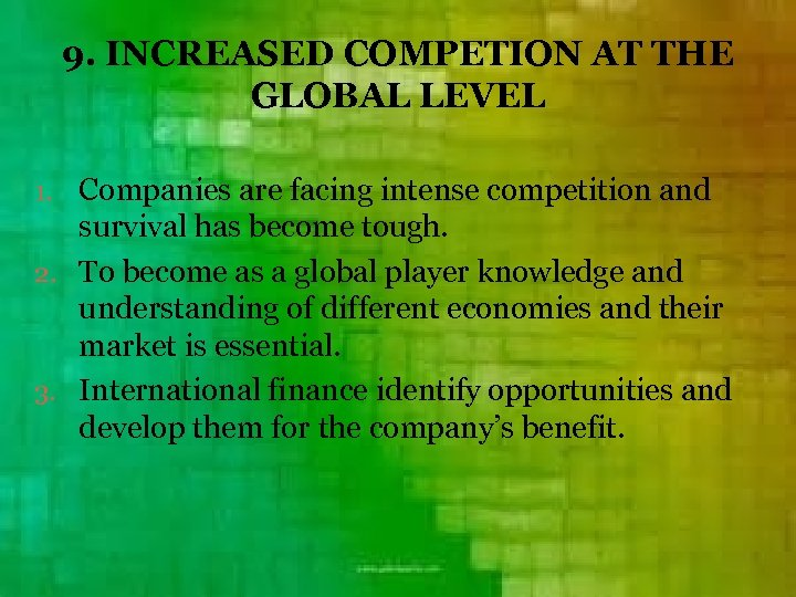 9. INCREASED COMPETION AT THE GLOBAL LEVEL 1. Companies are facing intense competition and