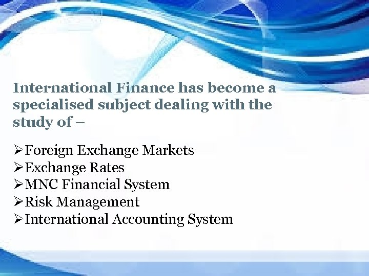 International Finance has become a specialised subject dealing with the study of – ØForeign