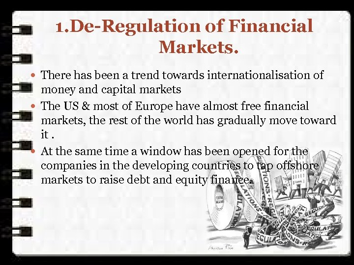 1. De-Regulation of Financial Markets. There has been a trend towards internationalisation of money