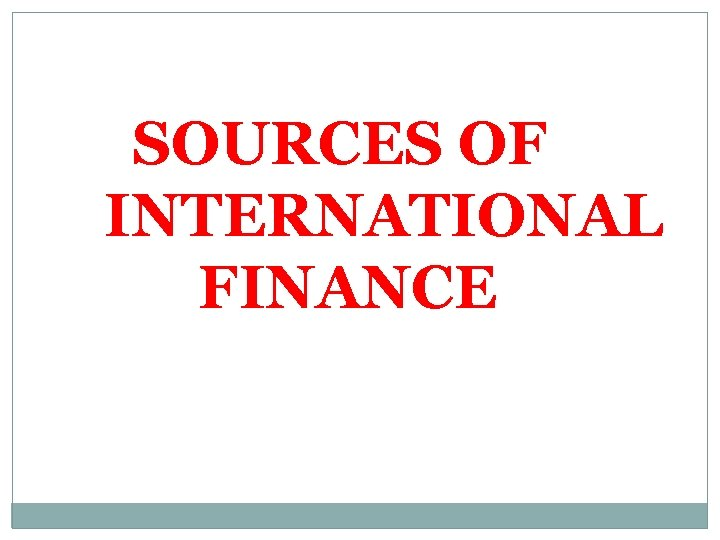 SOURCES OF INTERNATIONAL FINANCE