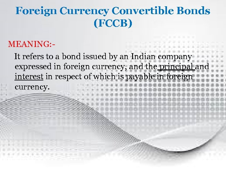 Foreign Currency Convertible Bonds (FCCB) MEANING: It refers to a bond issued by an