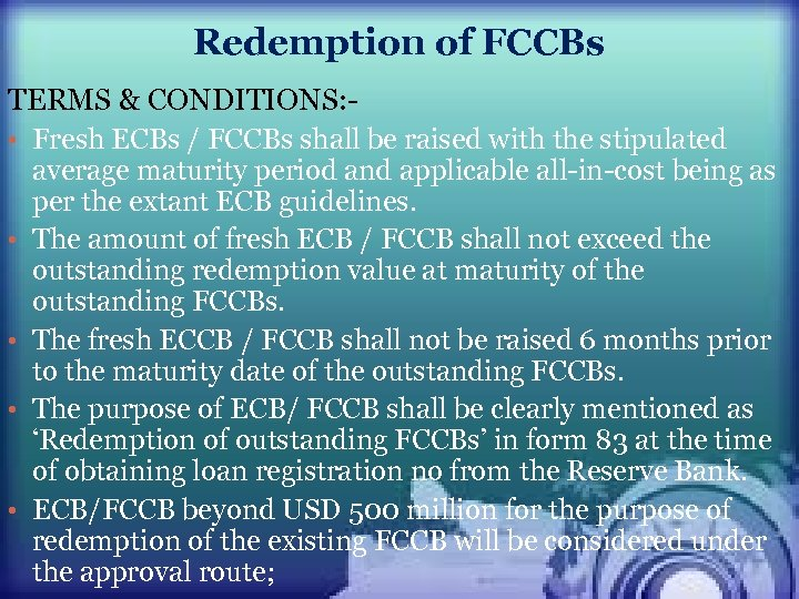 Redemption of FCCBs TERMS & CONDITIONS: • Fresh ECBs / FCCBs shall be raised
