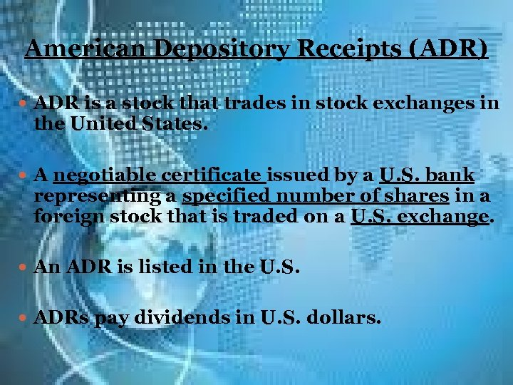 American Depository Receipts (ADR) ADR is a stock that trades in stock exchanges in
