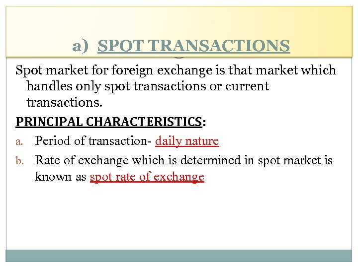 a) SPOT TRANSACTIONS Spot market foreign exchange is that market which handles only spot