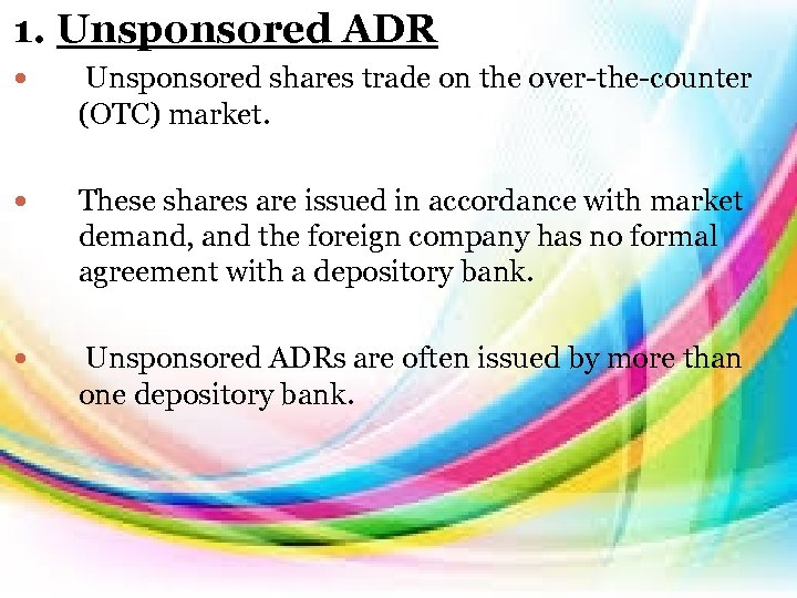 1. Unsponsored ADR Unsponsored shares trade on the over-the-counter (OTC) market. These shares are