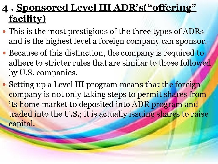 "4. Sponsored Level III ADR's(""offering"" facility) This is the most prestigious of the three"