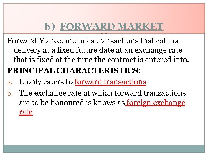 b) FORWARD MARKET Forward Market includes transactions that call for delivery at a fixed