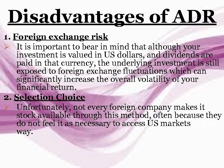 Disadvantages of ADR 1. Foreign exchange risk Ø It is important to bear in