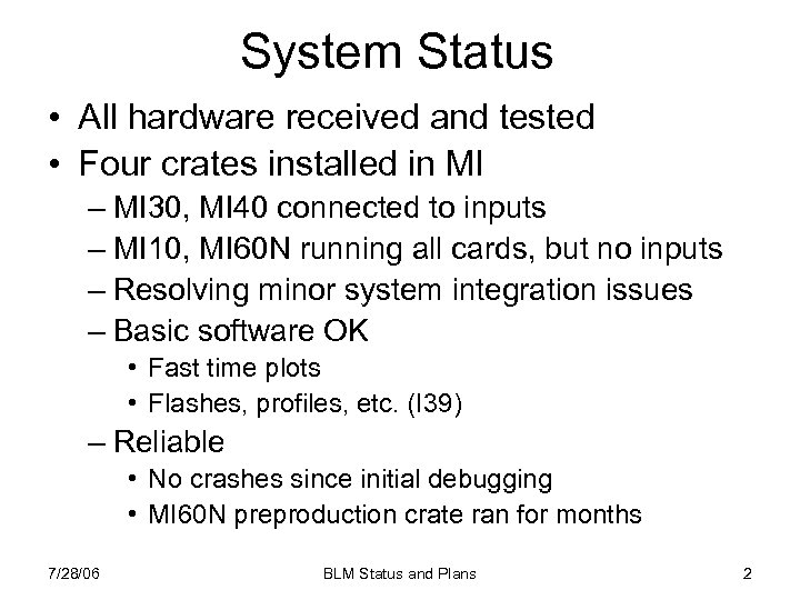 System Status • All hardware received and tested • Four crates installed in MI