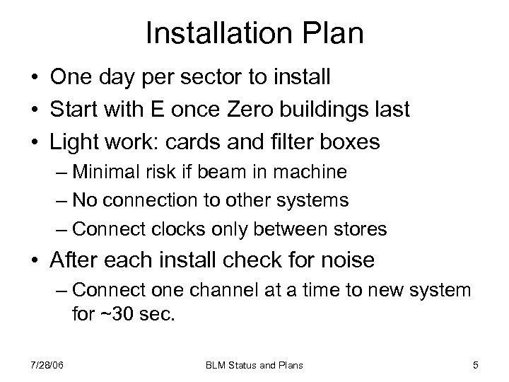 Installation Plan • One day per sector to install • Start with E once