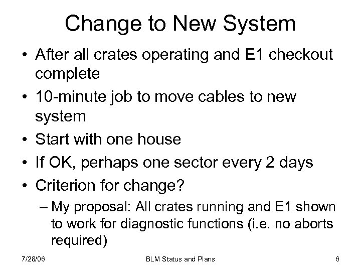 Change to New System • After all crates operating and E 1 checkout complete