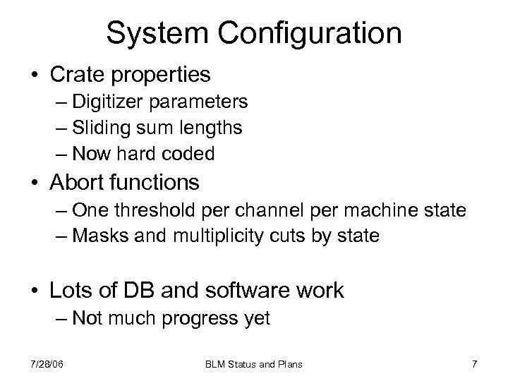 System Configuration • Crate properties – Digitizer parameters – Sliding sum lengths – Now