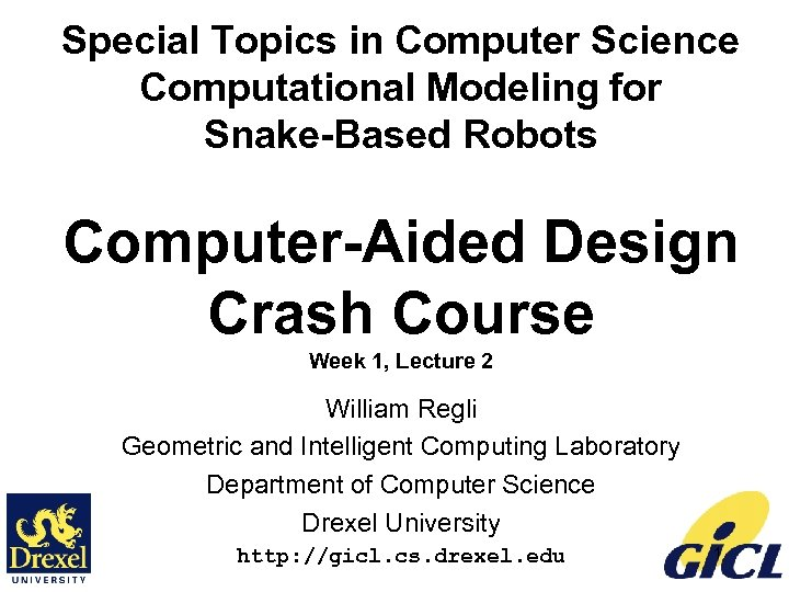 Special Topics in Computer Science Computational Modeling for Snake-Based Robots Computer-Aided Design Crash Course