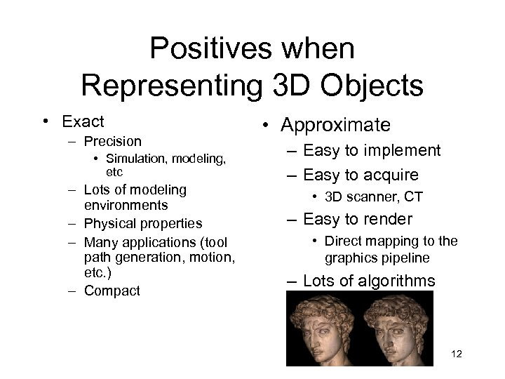 Positives when Representing 3 D Objects • Exact – Precision • Simulation, modeling, etc