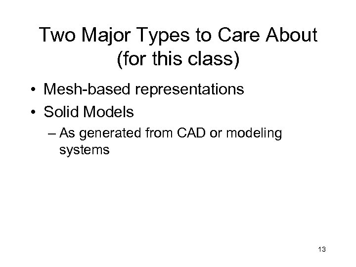 Two Major Types to Care About (for this class) • Mesh-based representations • Solid