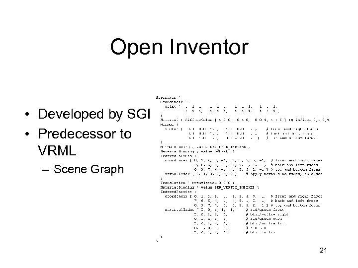 Open Inventor • Developed by SGI • Predecessor to VRML – Scene Graph 21