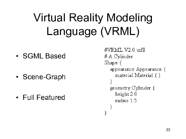 Virtual Reality Modeling Language (VRML) • SGML Based • Scene-Graph • Full Featured 22