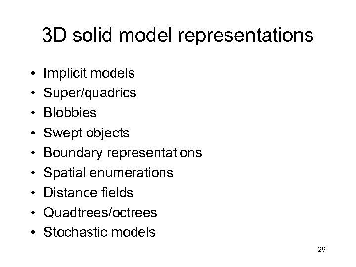 3 D solid model representations • • • Implicit models Super/quadrics Blobbies Swept objects