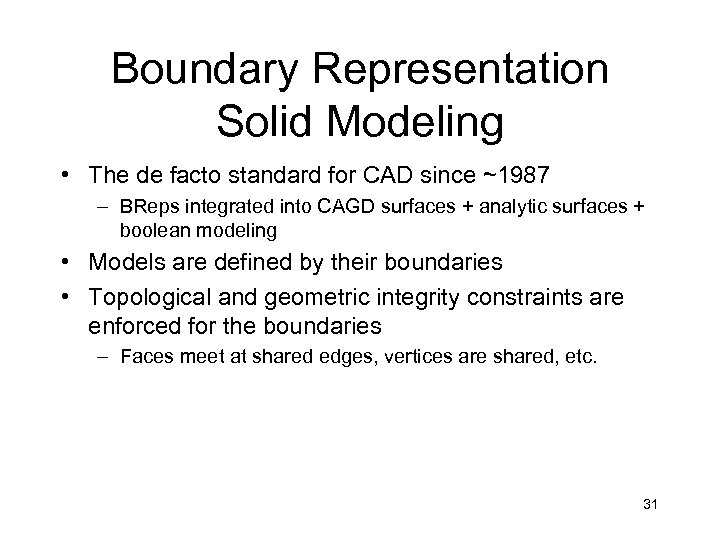 Boundary Representation Solid Modeling • The de facto standard for CAD since ~1987 –