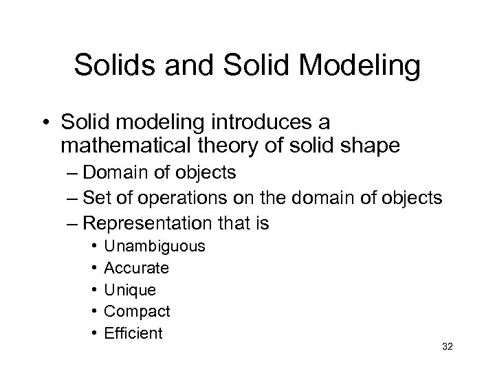 Solids and Solid Modeling • Solid modeling introduces a mathematical theory of solid shape