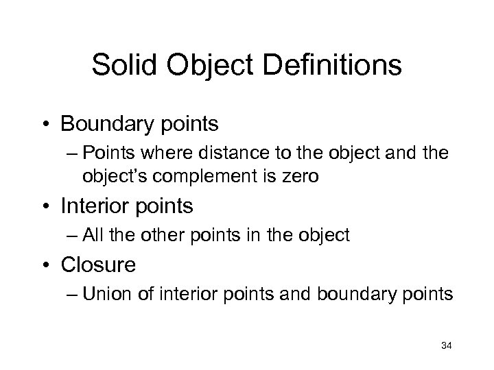 Solid Object Definitions • Boundary points – Points where distance to the object and