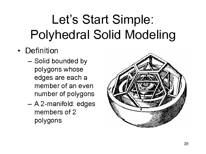 Let's Start Simple: Polyhedral Solid Modeling • Definition – Solid bounded by polygons whose