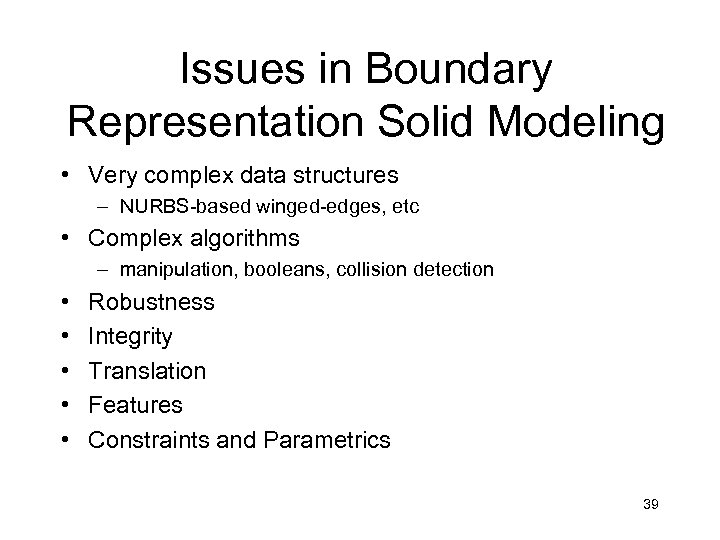 Issues in Boundary Representation Solid Modeling • Very complex data structures – NURBS-based winged-edges,